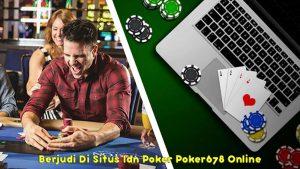 Berjudi-Di-Situs-Idn-Poker-Poker678-Online