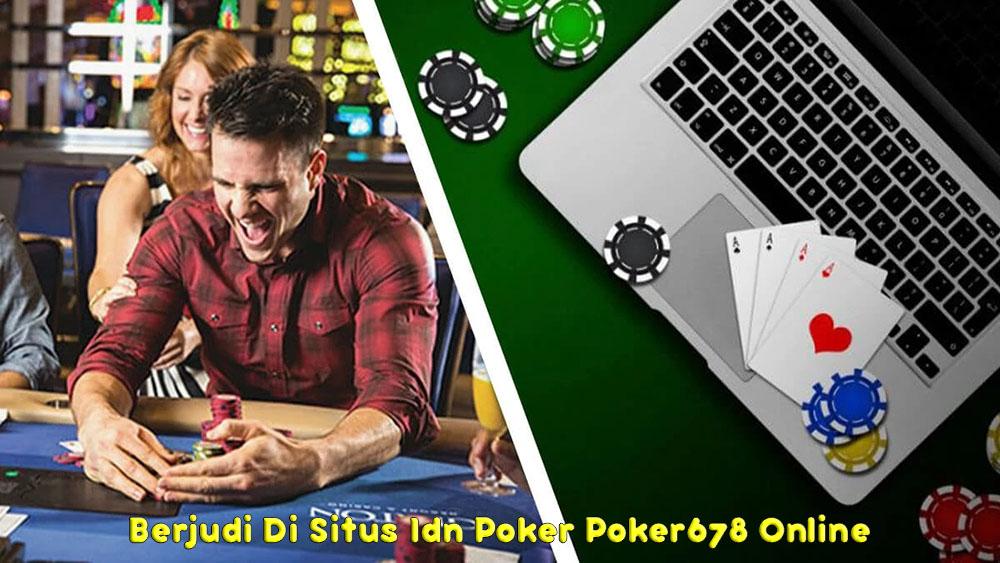 Berjudi Di Situs Idn Poker Online